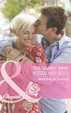 The Nanny Who Kissed Her Boss (Mills & Boon Cherish) ebook by Barbara McMahon