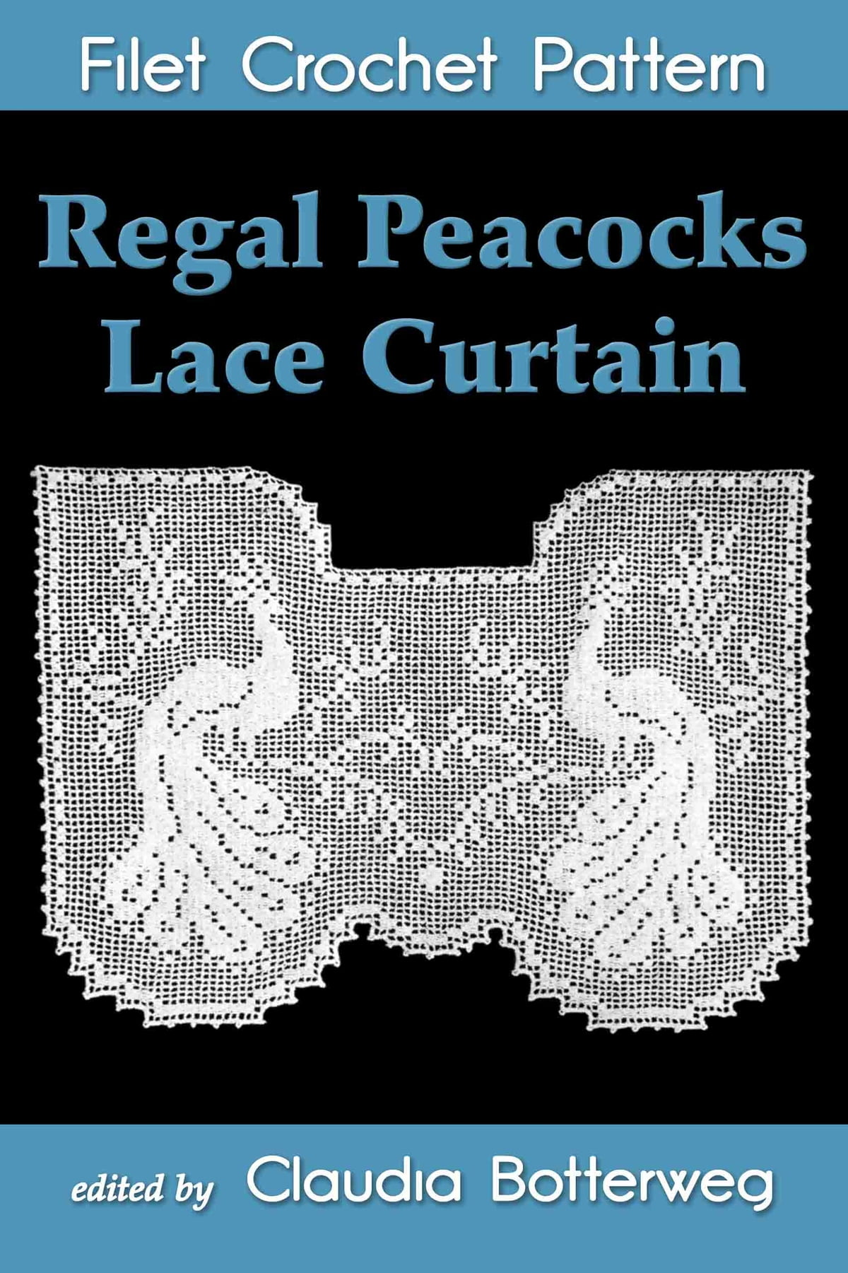 Regal Peacocks Lace Curtain Filet Crochet Pattern Ebook By Claudia Botterweg 1230000248560 Rakuten Kobo Greece