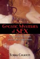 Gnostic Mysteries of Sex ebook by Tobias Churton