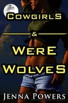 Cowgirls and Werewolves ebook by Jenna Powers