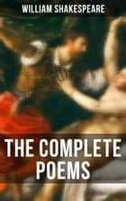 The Complete Poems of William Shakespeare - Venus And Adonis, The Rape Of Lucrece, The Passionate Pilgrim, The Phoenix And The Turtle & A Lover's Complaint ebook by