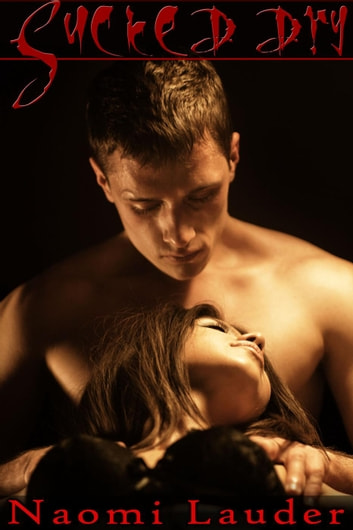 Sucked Dry (Vampire erotica) ebook by Naomi Lauder