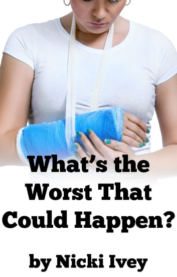 What's the Worst That Could Happen? ebook by Nicki Ivey