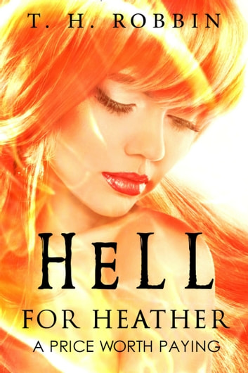 Hell for Heather - A Price Worth Paying ebook by T.H.Robbing