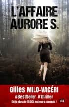L'Affaire Aurore S. eBook by Gilles Milo-Vacéri