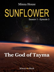 SUNFLOWER - The God of Tayma - Season 1 Episode 3 ebook by Minna House