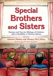 Special Brothers and Sisters - Stories and Tips for Siblings of Children with Special Needs, Disability or Serious Illness ebook by Annette Hames,Monica McCaffrey