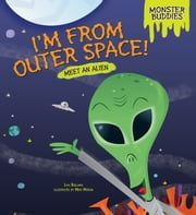 I'm from Outer Space! - Meet an Alien ebook by Lisa  Bullard,Mike  Moran