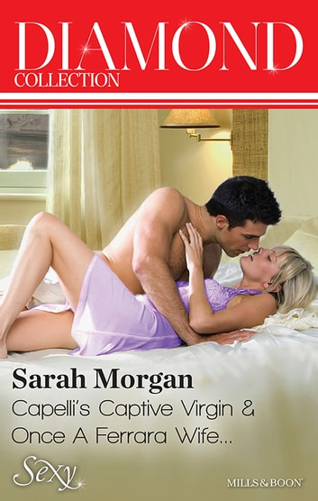 Sarah Morgan Diamond Collection 201403/Capelli's Captive Virgin/Once A Ferrara Wife... ebook by Sarah Morgan