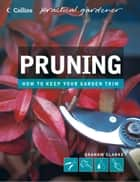 Pruning (Collins Practical Gardener) ebook by Graham Clarke