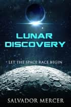 Lunar Discovery - Let the Space Race Begin ebook by Salvador Mercer