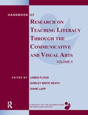 Handbook of Research on Teaching Literacy Through the Communicative and Visual Arts, Volume II - A Project of the International Reading Association ebook by James Flood,Shirley Brice Heath,Diane Lapp
