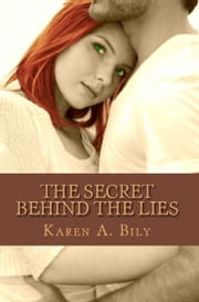 The Secret Behind the Lies ebook by Karen A. Bily