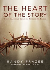 The Heart of the Story - God's Masterful Design to Restore His People ebook by Randy Frazee