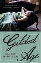 Gilded Age - A Novel ebook by Claire McMillan