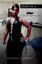 Diary of a Strong Black Woman ebook by Lashana L. Duvall