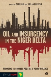 Oil and Insurgency in the Niger Delta - Managing the Complex Politics of Petro-violence ebook by Cyril Obi, Siri Aas Rustad