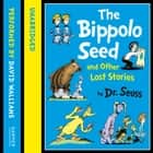 The Bippolo Seed and Other Lost Stories (Dr. Seuss) audiobook by Dr. Seuss