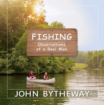 Fishing: Observations of a Reel Man ebook by John Bytheway