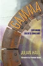 Gamma - Exploring Euler's Constant ebook by Julian Havil, Freeman Dyson