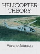 Helicopter Theory ebook by Wayne Johnson