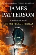 Chi soffia sul fuoco - Un caso di Michael Bennett, negoziatore NYPD eBook by James Patterson, Michael Ledwidge