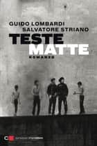Teste matte ebook by Salvatore Striano, Guido Lombardi