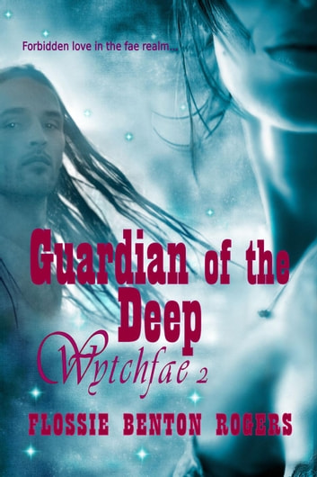Guardian of the Deep - Wytchfae, #2 ebook by Flossie Benton Rogers