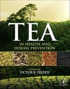 Tea in Health and Disease Prevention ebook by Victor R. Preedy