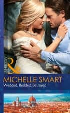 Wedded, Bedded, Betrayed (Mills & Boon Modern) (Wedlocked!, Book 77) ebook by Michelle Smart