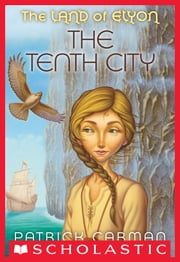 The Land of Elyon #3: Tenth City ebook by Patrick Carman