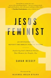 Jesus Feminist - An Invitation to Revisit the Bible's View of Women ebook by Sarah Bessey,Rachel Held Evans