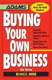 Buying Your Own Business: Bullets: * Identify Opportunities, * Analyze True Value, * Negotiate the Best Terms, * Close the Deal ebook by Robb, Russell