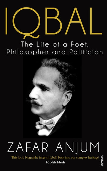 Iqbal - The Life of a Poet, Philosopher and Politician ebook by Zafar Anjum