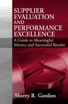 Supplier Evaluation & Performance Excellence ebook by Sherry Gordon