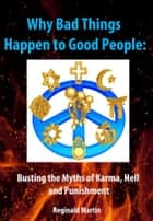 Why Bad Things Happen to Good People: Busting the Myths of Karma, Hell and Punishment ebook by