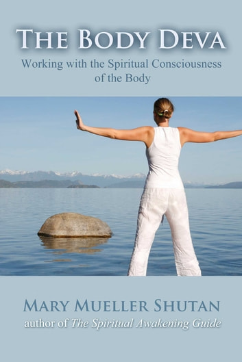 The Body Deva - Working with the Spiritual Consciousness of the Body ebook by Mary Mueller Shutan