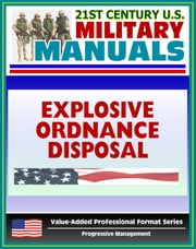 21st Century U.S. Military Manuals: Explosive Ordnance Disposal Service and Unit Operations (FM 9-15) UXO, EOD, Bomb Disposal (Value-Added Professional Format Series) ebook by Progressive Management