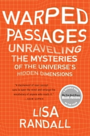 Warped Passages - Unraveling the Mysteries of the Universe's Hidden Dimensions ebook by Lisa Randall