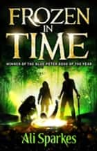 Frozen in Time ebook by Ali Sparkes