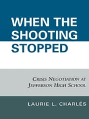 When the Shooting Stopped - Crisis Negotiation and Critical Incident Change ebook by Laurie L. Charlés