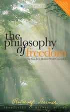 The Philosophy of Freedom ebook by Rudolf Steiner,M. Wilson
