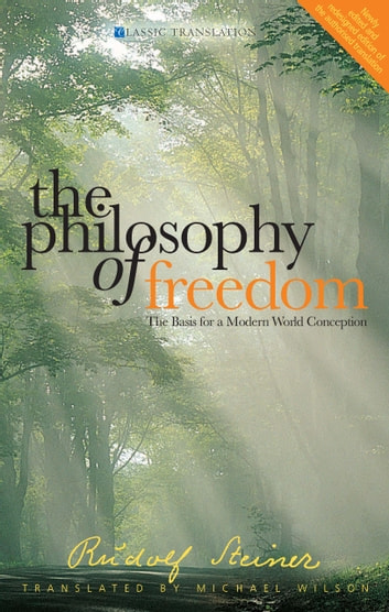 The Philosophy of Freedom - The Basis for a Modern World Conception ebook by Rudolf Steiner