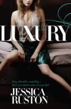 Luxury - An irresistable story of glamour and scandal ebook by Jessica Ruston