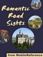 Germany's Romantic Road: a travel guide to the top 30+ towns and attraction along the Romantic Road in Germany (Mobi Sights) ebook by MobileReference