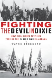 Fighting the Devil in Dixie - How Civil Rights Activists Took on the Ku Klux Klan in Alabama ebook by Wayne Greenhaw
