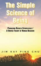 The Simple Science of Being ebook by Jim Kay Ping Chu