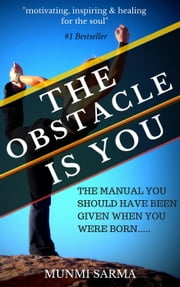 THE OBSTACLE IS YOU: The Manual You Should Have Been Given When You Were Born - How To Love Yourself, #3 ebook by Munmi Sarma