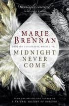 Midnight Never Come eBook by Marie Brennan