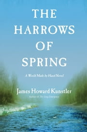 The Harrows of Spring - A World Made by Hand Novel ebook by James Howard Kunstler